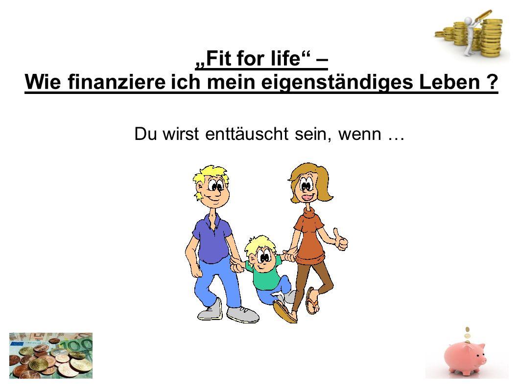 Fit for life – Wie finanziere ich mein eigenständiges Leben Du wirst enttäuscht sein, wenn …