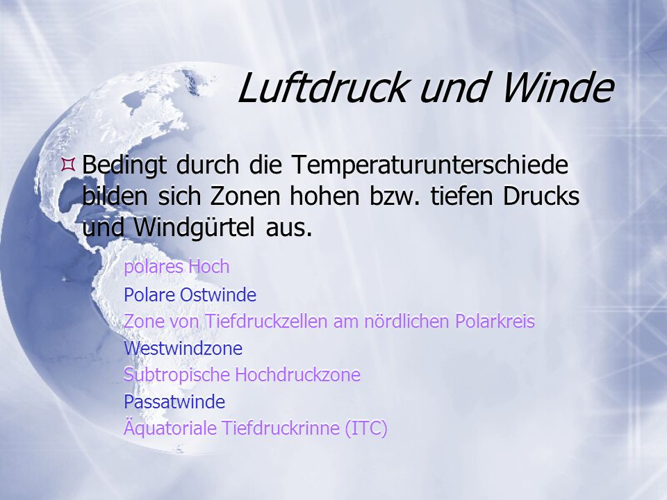 Luftdruck und Winde Bedingt durch die Temperaturunterschiede bilden sich Zonen hohen bzw. tiefen Drucks und Windgürtel aus. polares Hoch Polare Ostwin