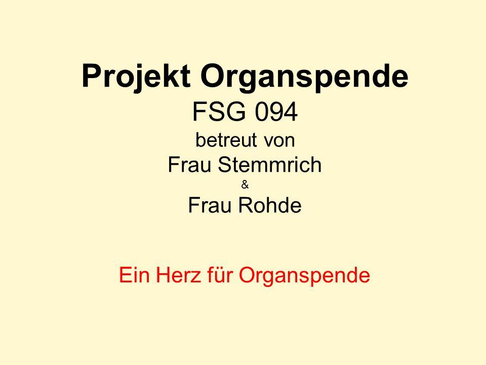 Projekt Organspende FSG 094 betreut von Frau Stemmrich & Frau Rohde Ein Herz für Organspende