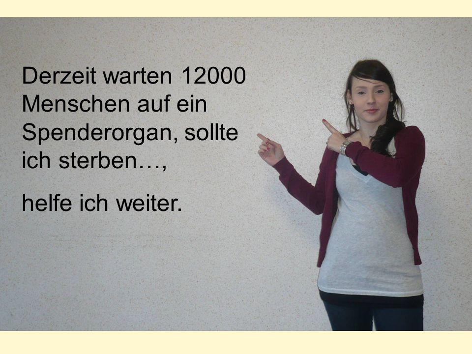 Derzeit warten 12000 Menschen auf ein Spenderorgan, sollte ich sterben…, helfe ich weiter.