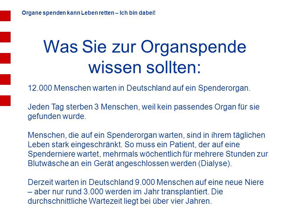 Organe spenden kann Leben retten – Ich bin dabei! 12.000 Menschen warten in Deutschland auf ein Spenderorgan. Jeden Tag sterben 3 Menschen, weil kein