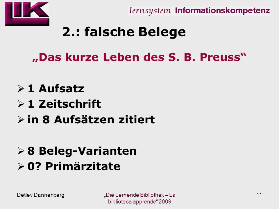 2.: falsche Belege Das kurze Leben des S. B. Preuss 1 Aufsatz 1 Zeitschrift in 8 Aufsätzen zitiert 8 Beleg-Varianten 0? Primärzitate Detlev Dannenberg