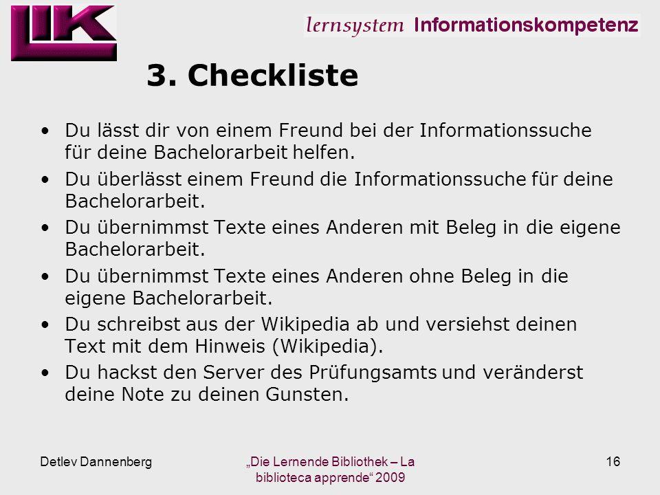 3. Checkliste Du lässt dir von einem Freund bei der Informationssuche für deine Bachelorarbeit helfen. Du überlässt einem Freund die Informationssuche