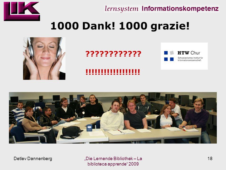 1000 Dank! 1000 grazie! Detlev Dannenberg Die Lernende Bibliothek – La biblioteca apprende 2009 18 ???????????? !!!!!!!!!!!!!!!!!!