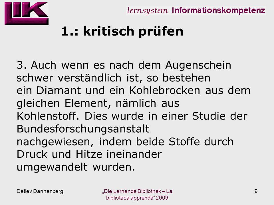 1.: kritisch prüfen Detlev Dannenberg Die Lernende Bibliothek – La biblioteca apprende 2009 9 3.