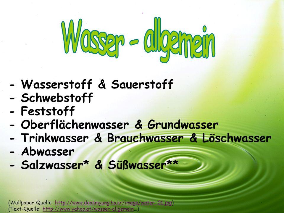 . - Abwasser - Salzwasser* & Süßwasser** - Trinkwasser & Brauchwasser & Löschwasser - Oberflächenwasser & Grundwasser - Feststoff - Schwebstoff - Wass