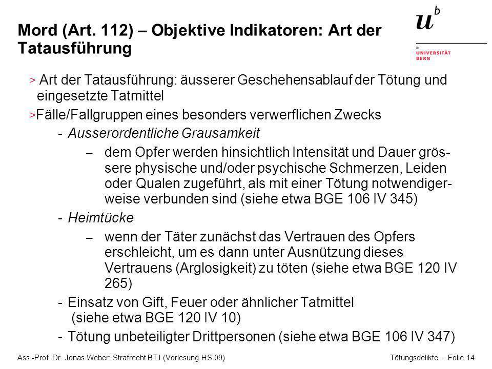Ass.-Prof.Dr. Jonas Weber: Strafrecht BT I (Vorlesung HS 09) Tötungsdelikte Folie 15 Mord (Art.