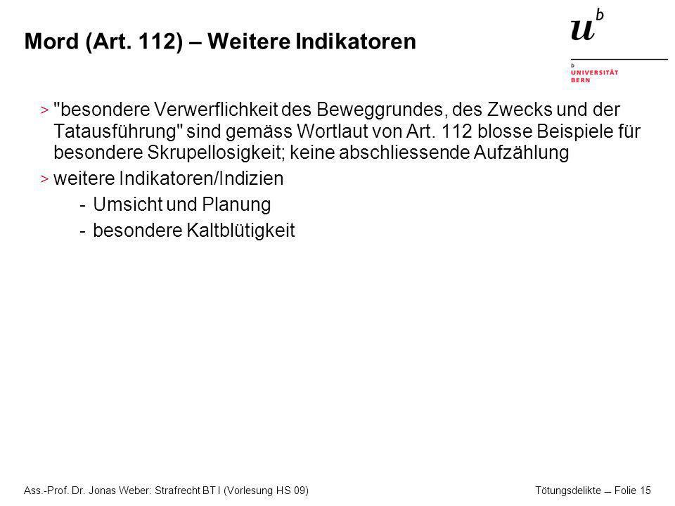Ass.-Prof.Dr. Jonas Weber: Strafrecht BT I (Vorlesung HS 09) Tötungsdelikte Folie 16 Mord (Art.