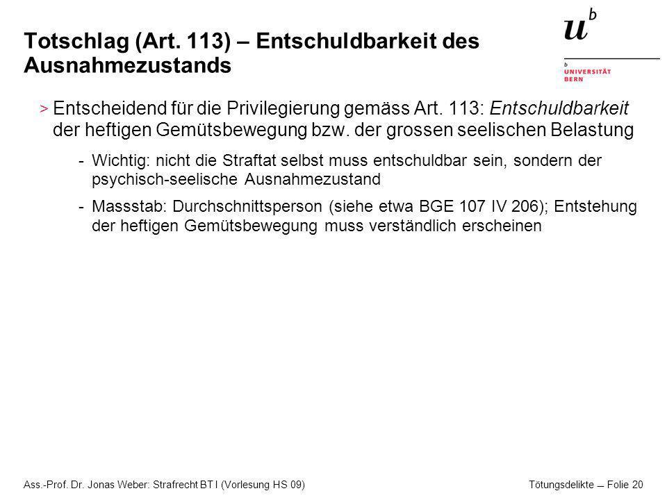 Ass.-Prof. Dr. Jonas Weber: Strafrecht BT I (Vorlesung HS 09) Tötungsdelikte Folie 20 Totschlag (Art. 113) – Entschuldbarkeit des Ausnahmezustands > E