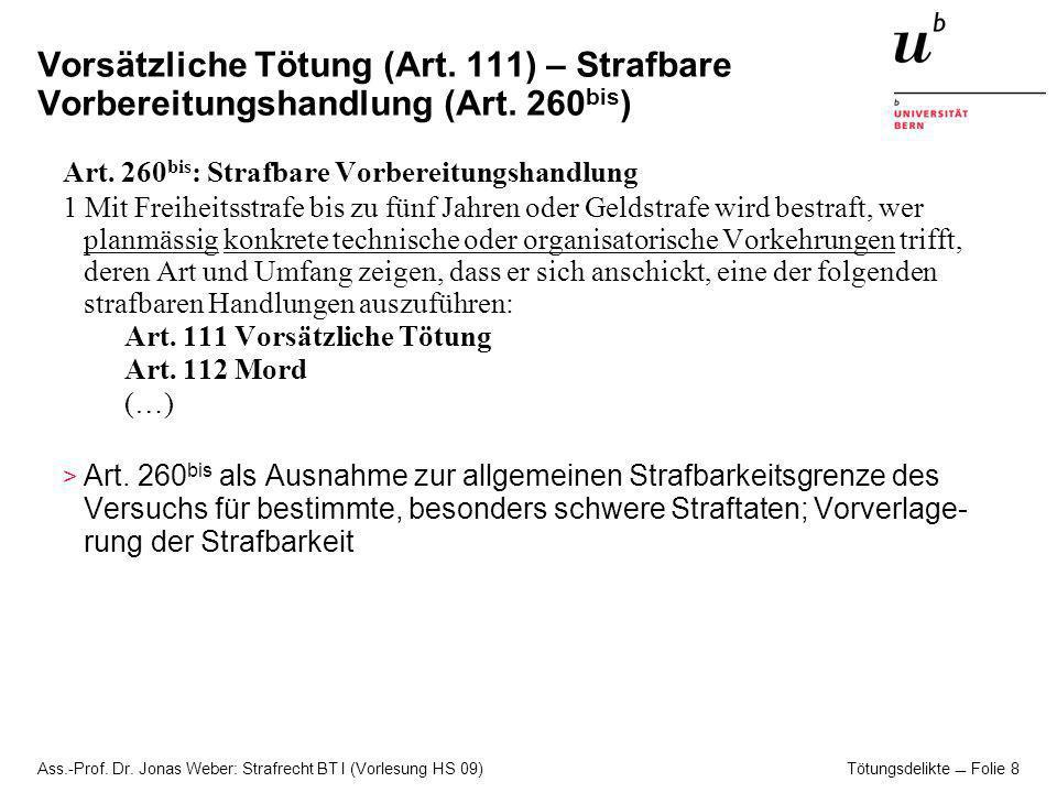 Ass.-Prof.Dr. Jonas Weber: Strafrecht BT I (Vorlesung HS 09) Tötungsdelikte Folie 9 Mord (Art.
