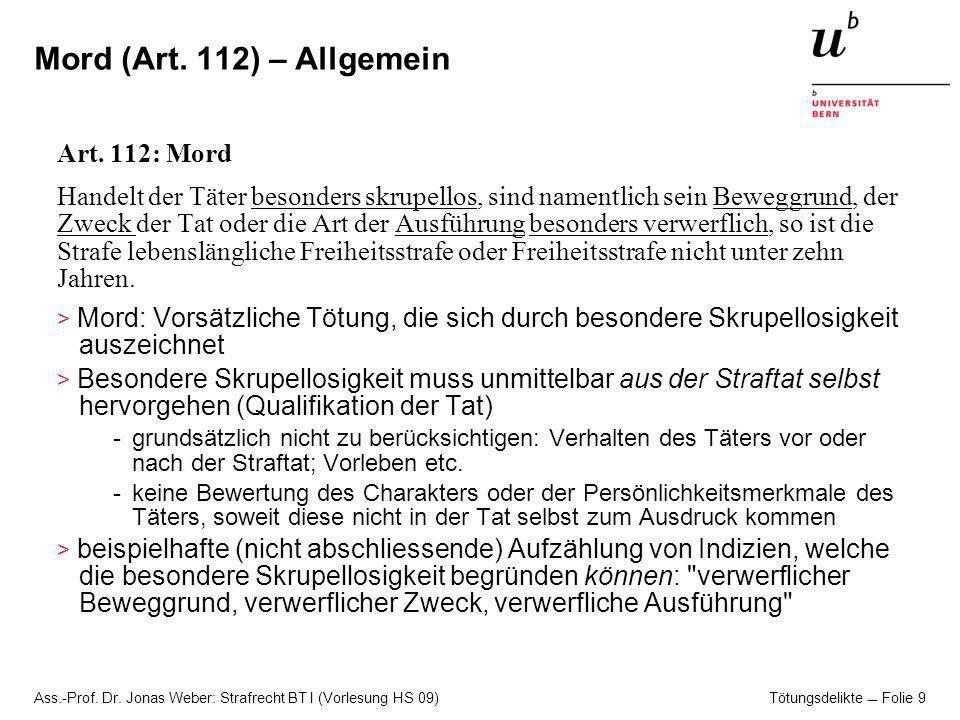 Ass.-Prof.Dr. Jonas Weber: Strafrecht BT I (Vorlesung HS 09) Tötungsdelikte Folie 10 Mord (Art.