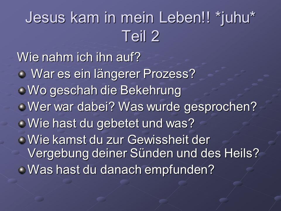 Jesus kam in mein Leben!.*juhu* Teil 2 Wie nahm ich ihn auf.