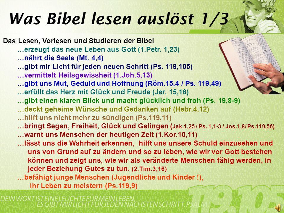 Das Lesen, Vorlesen und Studieren der Bibel …erzeugt das neue Leben aus Gott (1.Petr. 1,23) …nährt die Seele (Mt. 4,4) …gibt mir Licht für jeden neuen