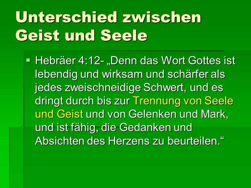 Unterschied zwischen Geist und Seele Hebräer 4:12- Denn das Wort Gottes ist lebendig und wirksam und schärfer als jedes zweischneidige Schwert, und es