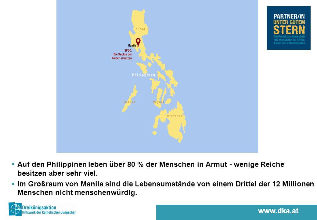 www.dka.at Auf den Philippinen leben über 80 % der Menschen in Armut - wenige Reiche besitzen aber sehr viel.