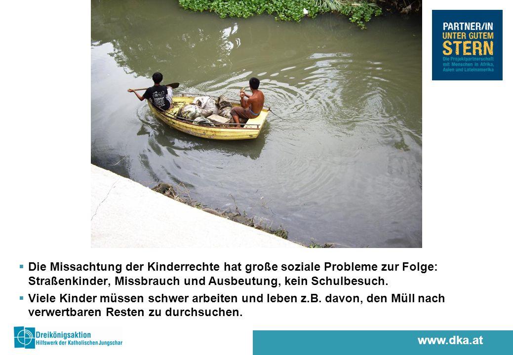 www.dka.at Die Missachtung der Kinderrechte hat große soziale Probleme zur Folge: Straßenkinder, Missbrauch und Ausbeutung, kein Schulbesuch.