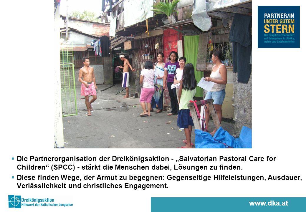 www.dka.at Die Partnerorganisation der Dreikönigsaktion - Salvatorian Pastoral Care for Children (SPCC) - stärkt die Menschen dabei, Lösungen zu finden.