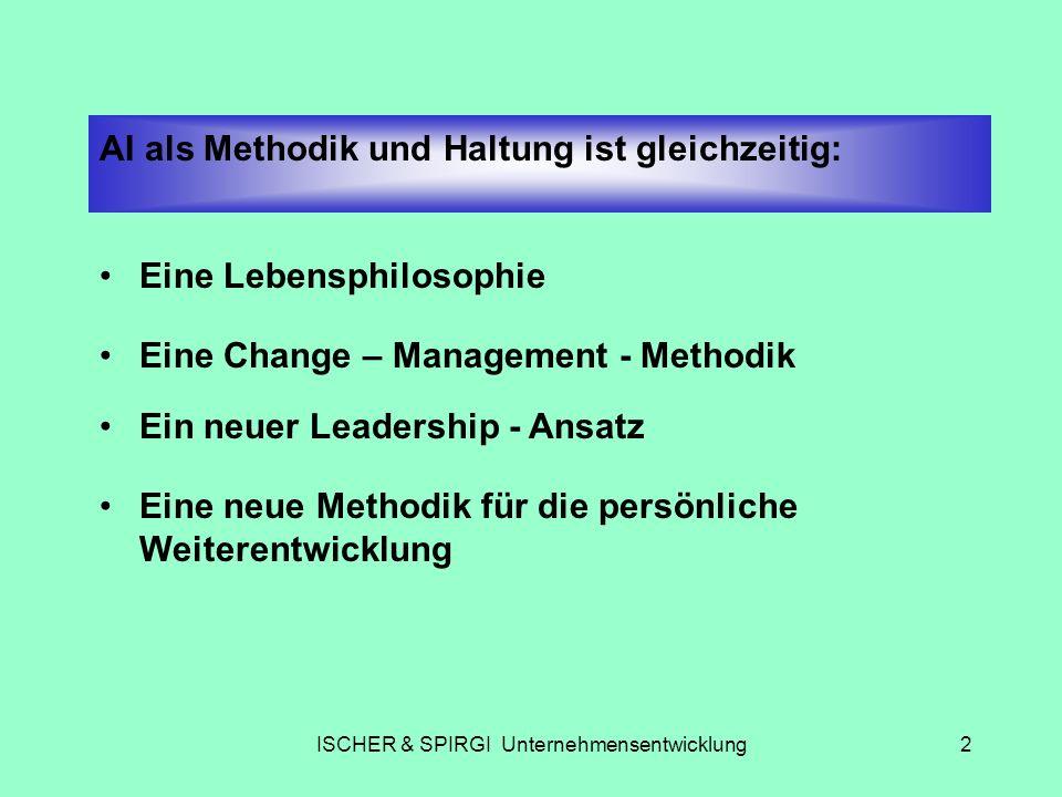 ISCHER & SPIRGI Unternehmensentwicklung3 Im Laufe der Zeit wurde AI unterschiedlich beschrieben als: Ein radikaler Lösungsansatz Wichtigste Weiterentwicklung der Aktionsforschung der letzten 10 Jahre Der philosophische Meilenstein der Organisationsentwicklung