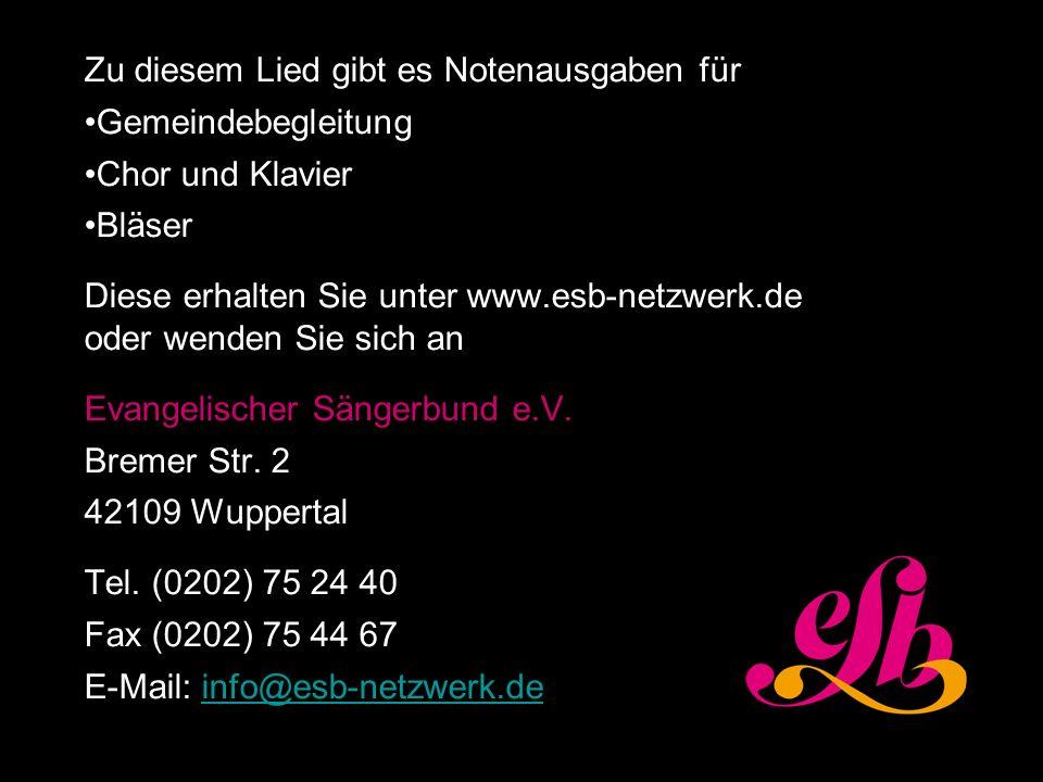 8 Zu diesem Lied gibt es Notenausgaben für Gemeindebegleitung Chor und Klavier Bläser Diese erhalten Sie unter www.esb-netzwerk.de oder wenden Sie sic