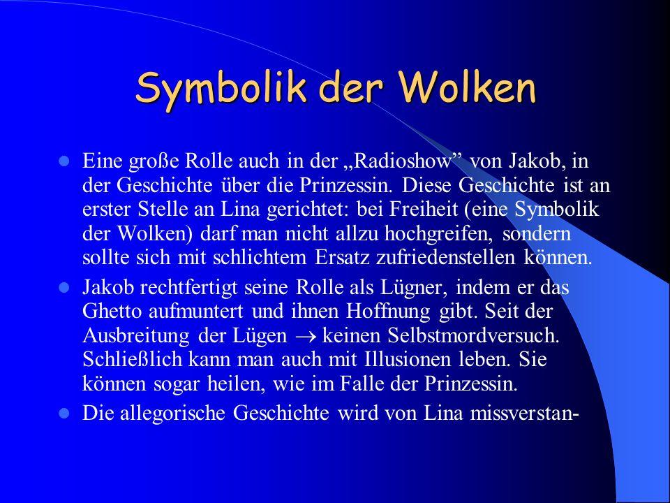 Symbolik der Wolken Eine große Rolle auch in der Radioshow von Jakob, in der Geschichte über die Prinzessin. Diese Geschichte ist an erster Stelle an