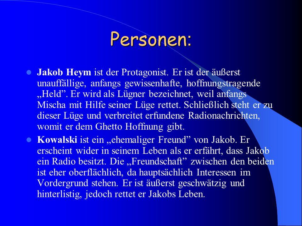 Personen : Jakob Heym ist der Protagonist. Er ist der äußerst unauffällige, anfangs gewissenhafte, hoffnungstragende Held. Er wird als Lügner bezeichn