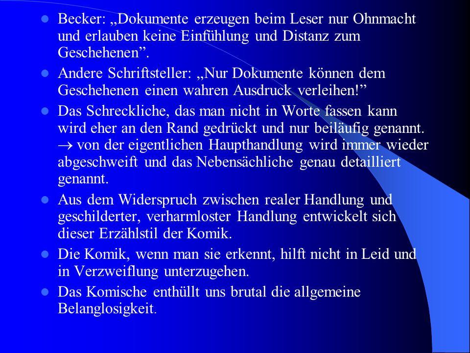 Becker: Dokumente erzeugen beim Leser nur Ohnmacht und erlauben keine Einfühlung und Distanz zum Geschehenen. Andere Schriftsteller: Nur Dokumente kön