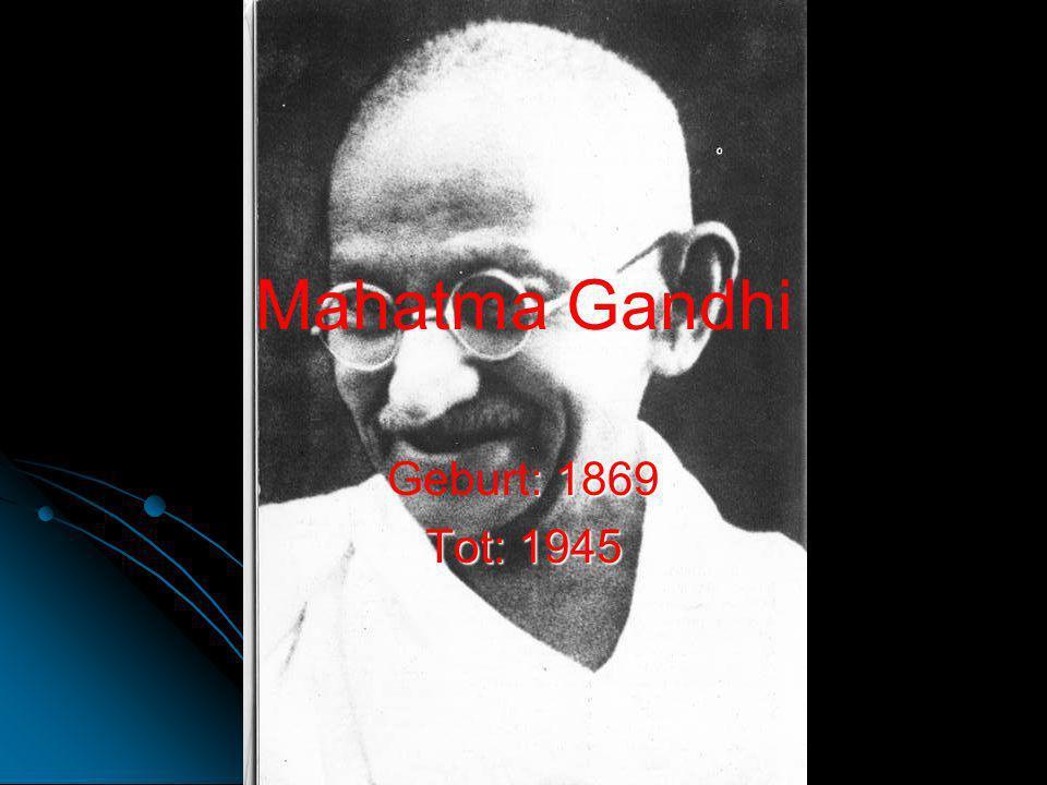Mahatma Gandhi : 1869 Geburt: 1869 Tot: 1945