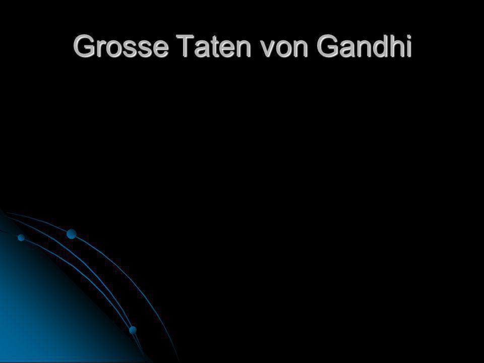 Grosse Taten von Gandhi