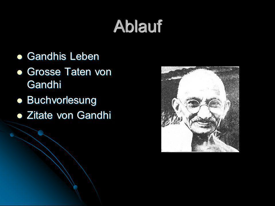 Ablauf Gandhis Leben Gandhis Leben Grosse Taten von Gandhi Grosse Taten von Gandhi Buchvorlesung Buchvorlesung Zitate von Gandhi Zitate von Gandhi