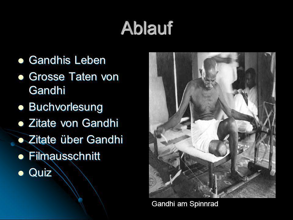 Ablauf Gandhis Leben Gandhis Leben Grosse Taten von Gandhi Grosse Taten von Gandhi Buchvorlesung Buchvorlesung Zitate von Gandhi Zitate von Gandhi Zit