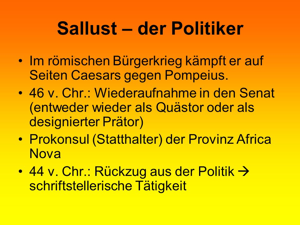 Sallust – der Politiker Im römischen Bürgerkrieg kämpft er auf Seiten Caesars gegen Pompeius.
