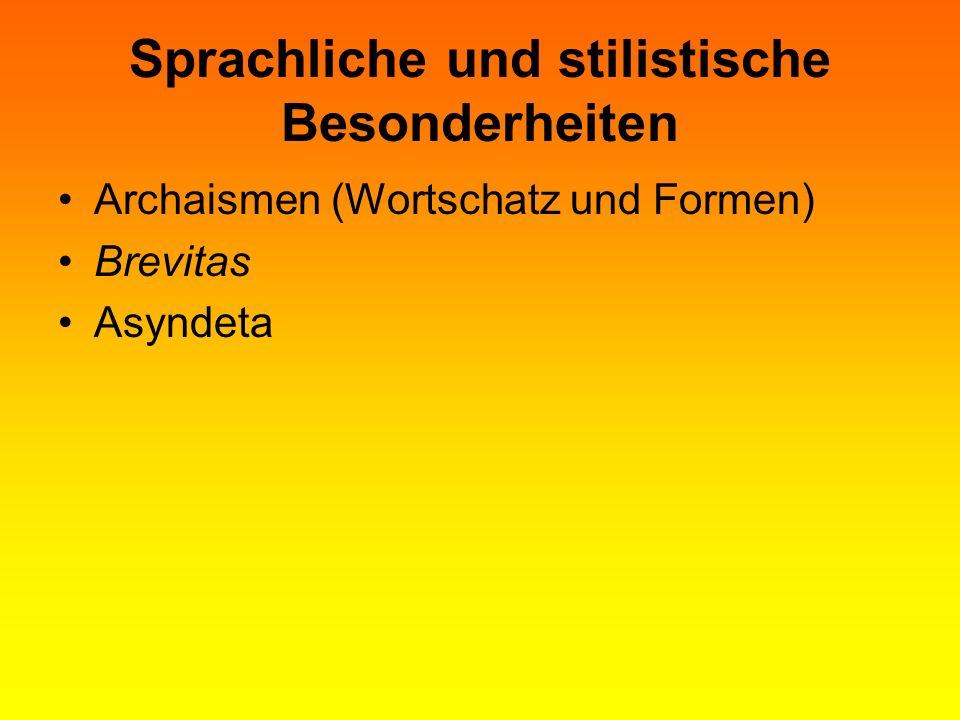 Sprachliche und stilistische Besonderheiten Archaismen (Wortschatz und Formen) Brevitas Asyndeta