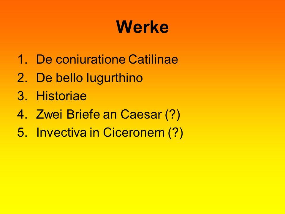 Werke 1.De coniuratione Catilinae 2.De bello Iugurthino 3.Historiae 4.Zwei Briefe an Caesar (?) 5.Invectiva in Ciceronem (?)