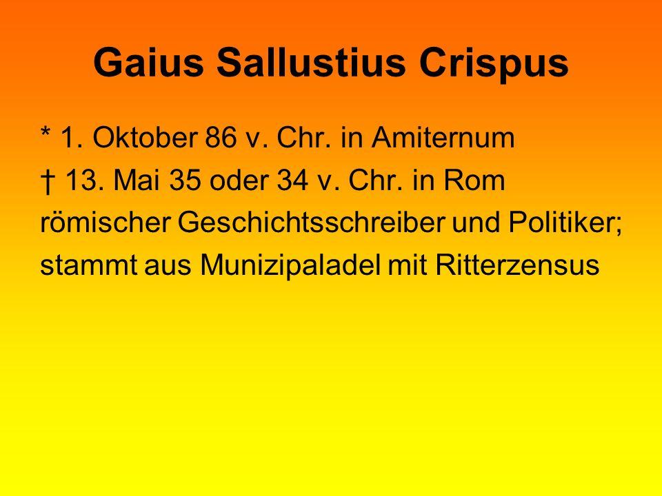 * 1. Oktober 86 v. Chr. in Amiternum 13. Mai 35 oder 34 v. Chr. in Rom römischer Geschichtsschreiber und Politiker; stammt aus Munizipaladel mit Ritte