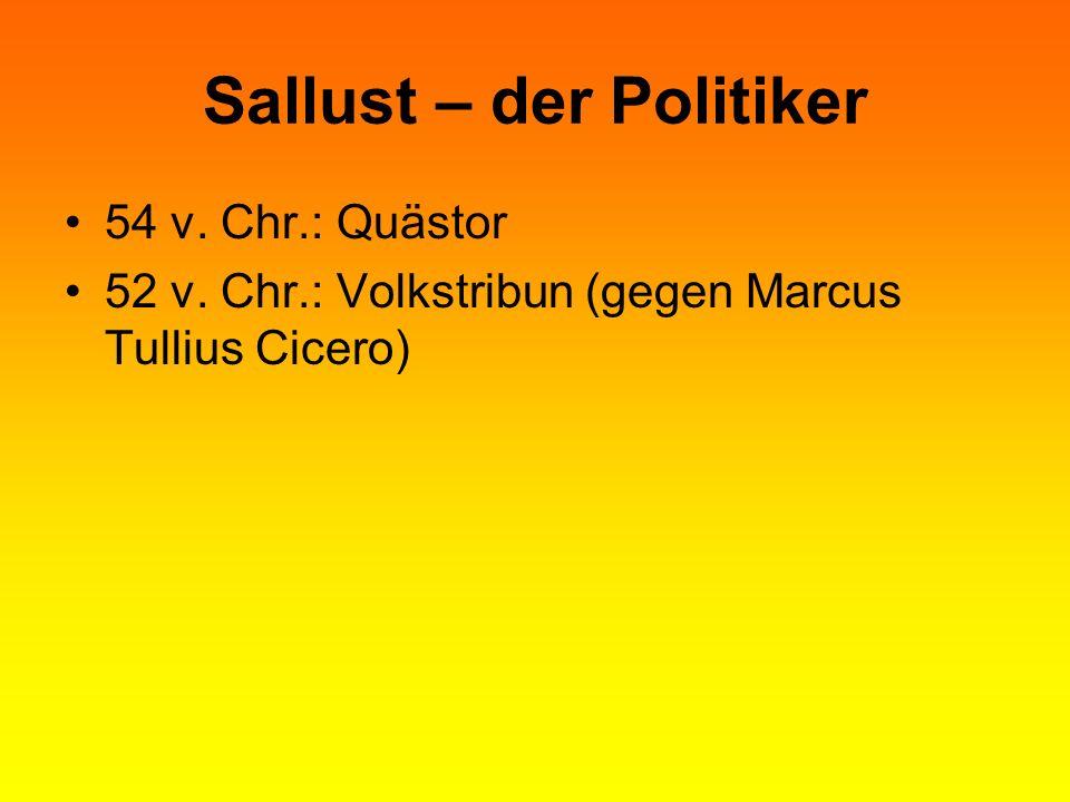 Sallust – der Politiker 54 v. Chr.: Quästor 52 v. Chr.: Volkstribun (gegen Marcus Tullius Cicero)