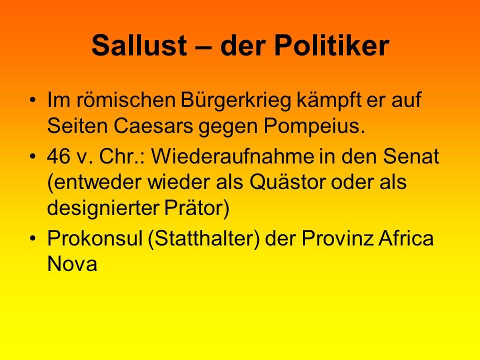 Sallust – der Politiker Im römischen Bürgerkrieg kämpft er auf Seiten Caesars gegen Pompeius. 46 v. Chr.: Wiederaufnahme in den Senat (entweder wieder