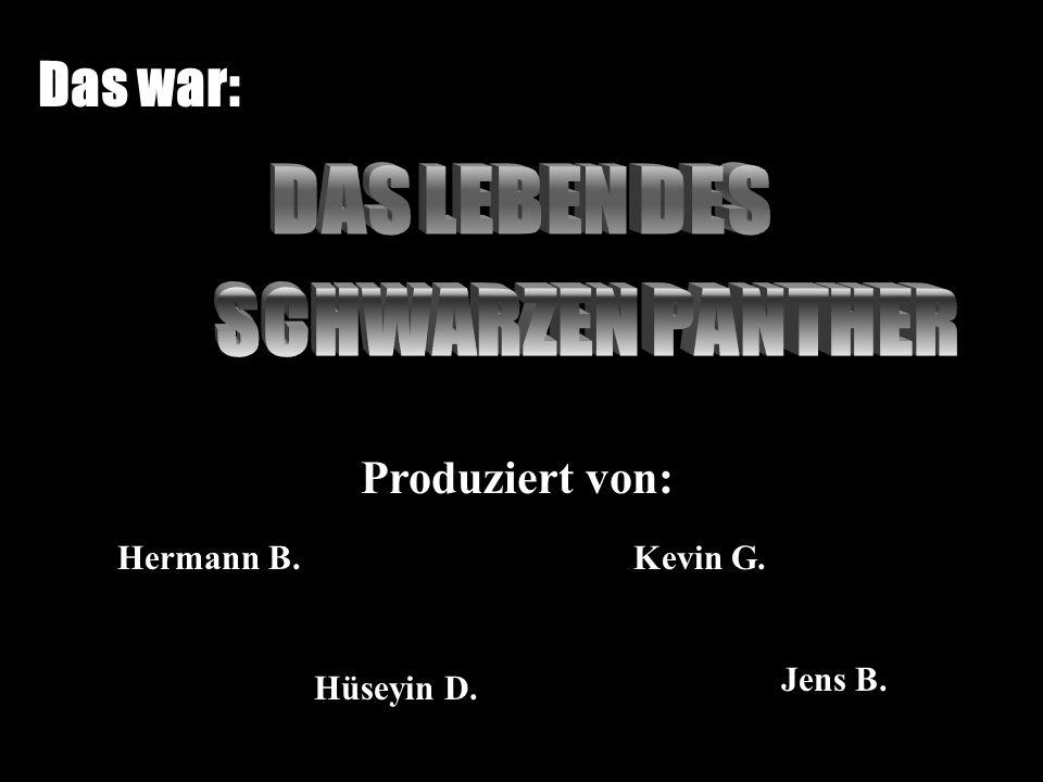 Das war: Produziert von: Hermann B. Hüseyin D. Kevin G. Jens B.