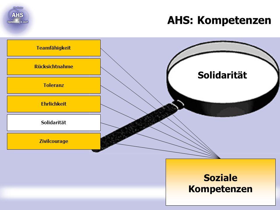 Solidarität AHS: Kompetenzen Soziale Kompetenzen Teamfähigkeit Rücksichtnahme Toleranz Ehrlichkeit Solidarität Zivilcourage