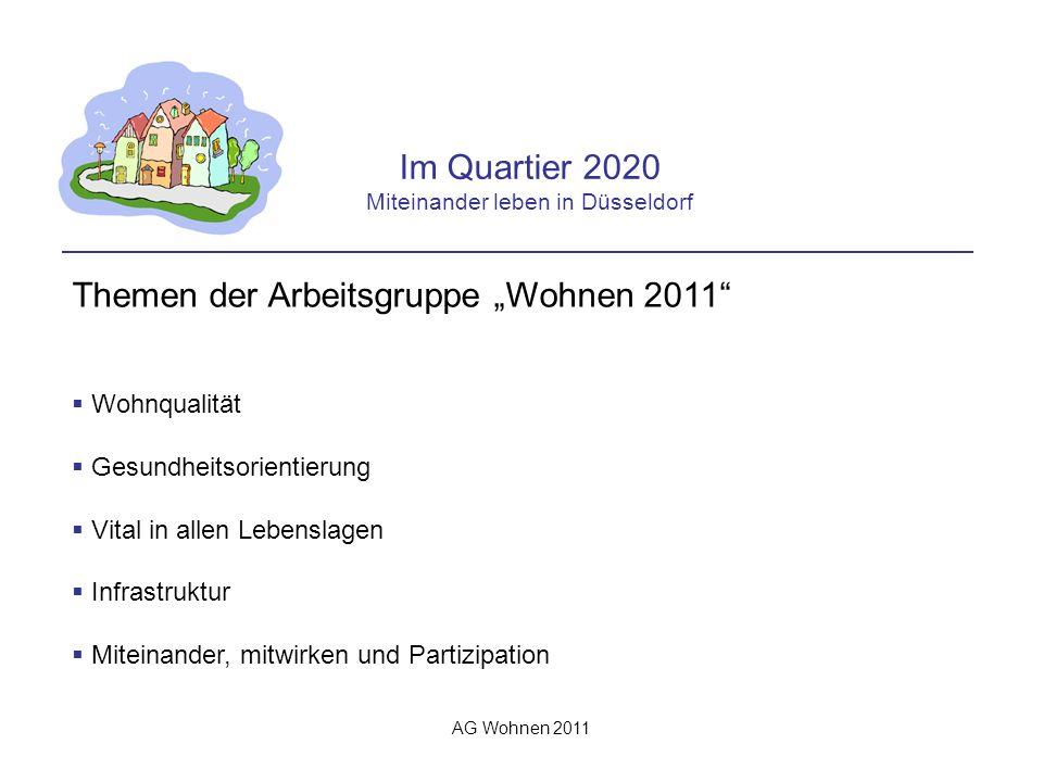 AG Wohnen 2011 Im Quartier 2020 Miteinander leben in Düsseldorf Themen der Arbeitsgruppe Wohnen 2011 Wohnqualität Gesundheitsorientierung Vital in allen Lebenslagen Infrastruktur Miteinander, mitwirken und Partizipation