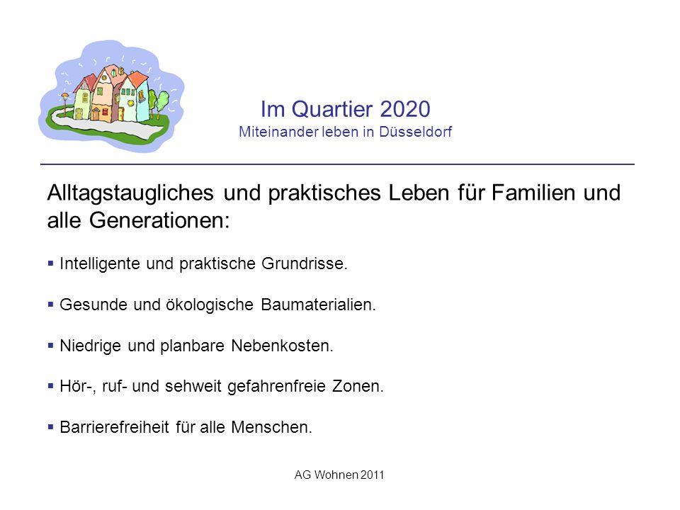 AG Wohnen 2011 Im Quartier 2020 Miteinander leben in Düsseldorf Alltagstaugliches und praktisches Leben für Familien und alle Generationen: Intelligente und praktische Grundrisse.