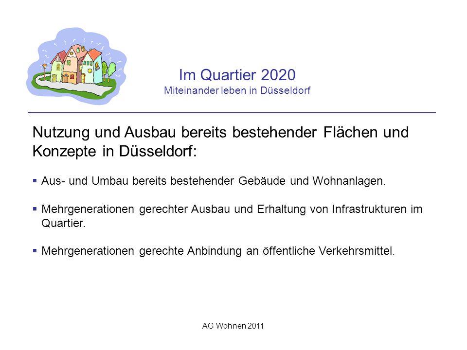 AG Wohnen 2011 Im Quartier 2020 Miteinander leben in Düsseldorf Nutzung und Ausbau bereits bestehender Flächen und Konzepte in Düsseldorf: Grünflächen und Plätze sollen erhalten bleiben und naturnah gestaltet werden mit hohem Gebrauchs- und Anregungspotential für alle Nutzer.