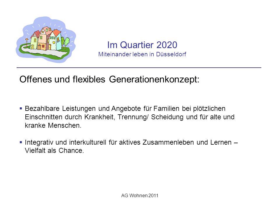 AG Wohnen 2011 Im Quartier 2020 Miteinander leben in Düsseldorf Offenes und flexibles Generationenkonzept: Bezahlbare Leistungen und Angebote für Familien bei plötzlichen Einschnitten durch Krankheit, Trennung/ Scheidung und für alte und kranke Menschen.