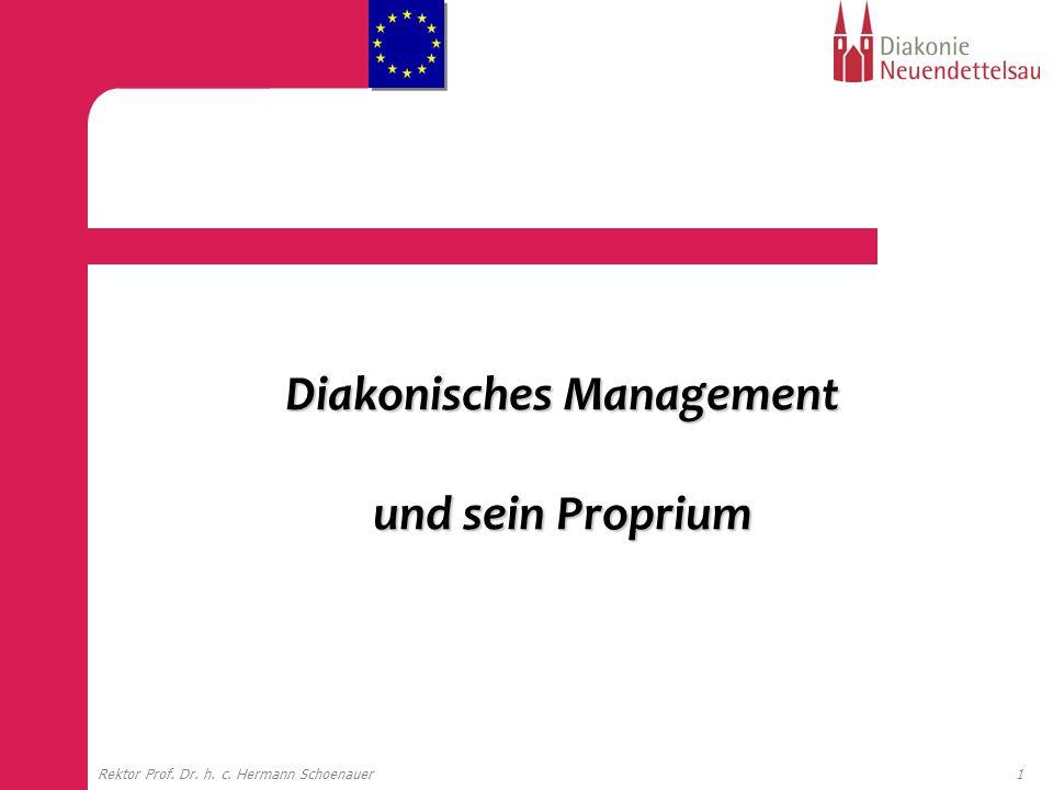 1Rektor Prof. Dr. h. c. Hermann Schoenauer Diakonisches Management und sein Proprium