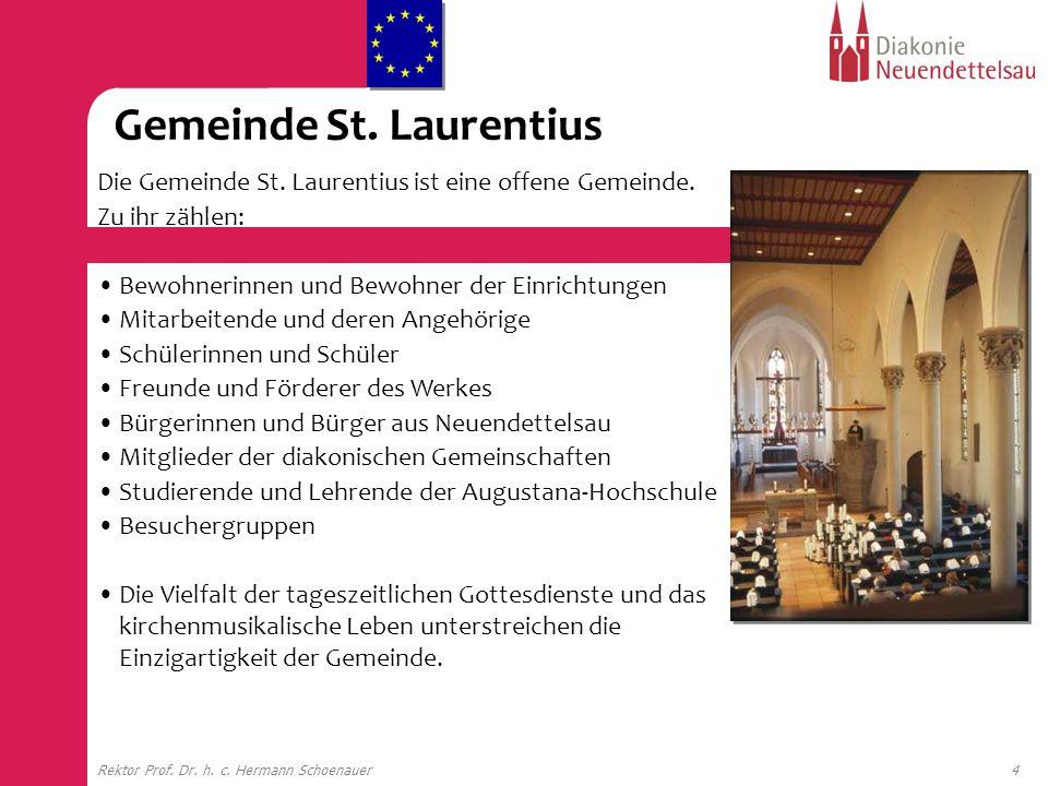 4Rektor Prof. Dr. h. c. Hermann Schoenauer Die Gemeinde St. Laurentius ist eine offene Gemeinde. Zu ihr zählen: Bewohnerinnen und Bewohner der Einrich