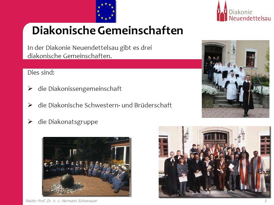 5Rektor Prof. Dr. h. c. Hermann Schoenauer In der Diakonie Neuendettelsau gibt es drei diakonische Gemeinschaften. Dies sind: die Diakonissengemeinsch