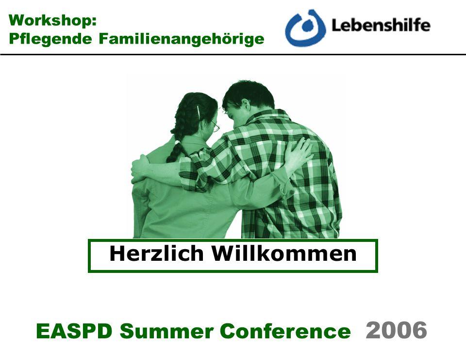EASPD Summer Conference 2006 Workshop: Pflegende Familienangehörige Herzlich Willkommen