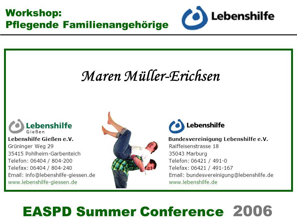EASPD Summer Conference 2006 Workshop: Pflegende Familienangehörige Lebenshilfe Gießen e.V. Bundesvereinigung Lebenshilfe e.V. Grüninger Weg 29 Raiffe