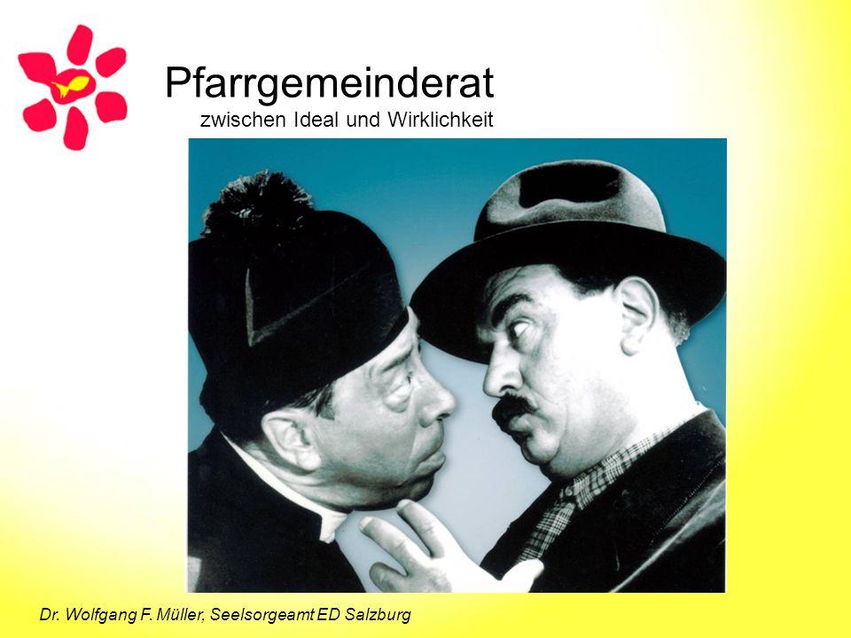 Pfarrgemeinderat zwischen Ideal und Wirklichkeit Dr. Wolfgang F. Müller, Seelsorgeamt ED Salzburg