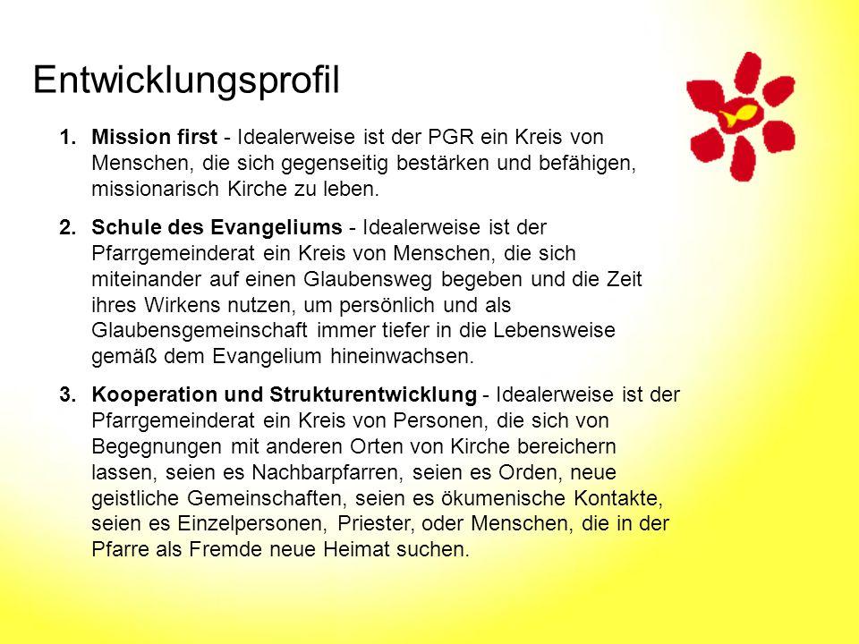 Entwicklungsprofil 1.Mission first - Idealerweise ist der PGR ein Kreis von Menschen, die sich gegenseitig bestärken und befähigen, missionarisch Kirc
