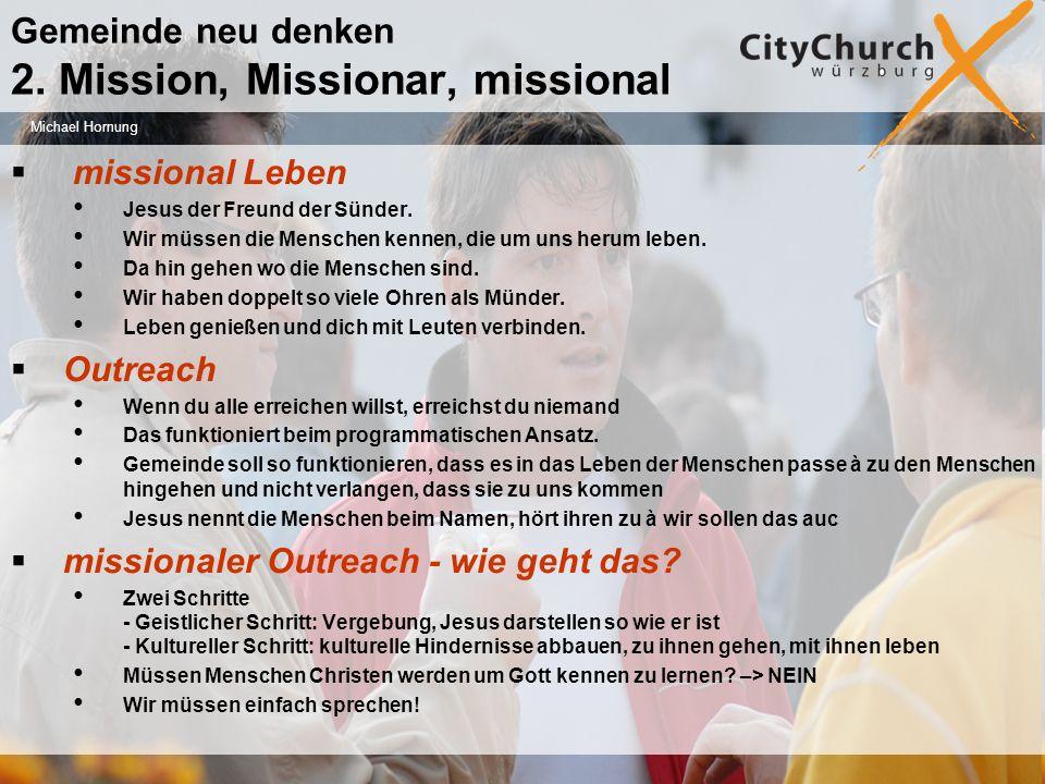 Gemeinde neu denken 2. Mission, Missionar, missional missional Leben Jesus der Freund der Sünder.